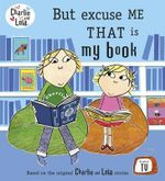 But Excuse Me That is My Book : But Excuse Me But That Is My Book - Lauren Child
