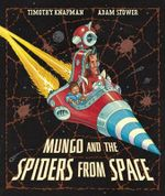 Mungo and the Spiders From Space - Timothy Knapman