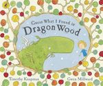 Guess What I Found in Dragon Wood - Timothy Knapman
