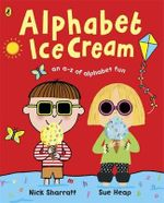 Alphabet Ice Cream : A Fantastic Fun-filled ABC - Sue Heap