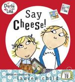 Charlie and Lola : Say Cheese : Say Cheese - Child Lauren