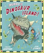 Mungo and the Dinosaur Island - Timothy Knapman