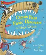 Magic Cutlass : Captain Flinn and the Pirate Dinosaurs - Giles Andreae