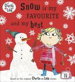 Charlie and Lola : Snow is My Favourite and My Best - Lauren Child