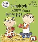 Charlie and Lola : I Completely Know About Guinea Pigs - Lauren Child