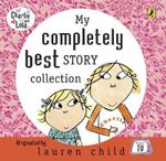 My Completely Best Charlie & Lola CD : Charlie and Lola - Lauren Child