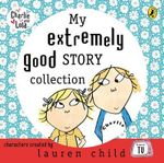 My Extremely Good Story Collection : My Extremely Good Story Collection - Child Lauren