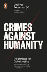 Crimes Against Humanity : The Struggle For Global Justice - Geoffrey Robertson
