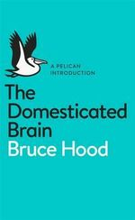 The Domesticated Brain : A Pelican Introduction - Bruce Hood