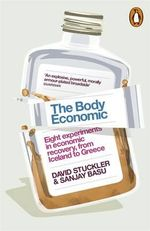 The Body Economic : Eight Experiments in Economic Recovery, from Iceland to Greece - David Stuckler