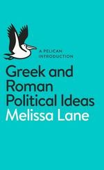 Greek and Roman Political Ideas : A Pelican Introduction - Melissa Lane