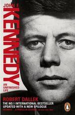 John F. Kennedy : An Unfinished Life 1917-1963 - Robert Dallek