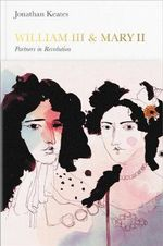 William III & Mary II : Partners in Revolution : Penguin Monarchs Series : Book 15 - Jonathan Keates