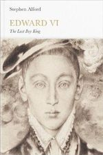 Edward VI : The Last Boy King : Penguin Monarchs - Stephen Alford