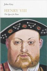 Henry VIII : The Quest for Fame : Penguin Monarchs - John Guy