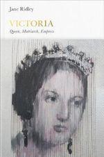 Victoria : Queen, Matriarch, Empress   : Penguin Monarchs Series : Book 3 - Jane Ridley