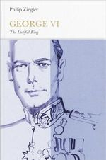 George VI : The Dutiful King : Penguin Monarchs - Philip Ziegler