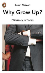 Why Grow Up? : Philosophy in Transit - Susan Neiman