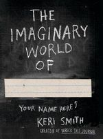 The Imaginary World of... - Keri Smith
