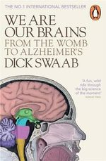We are Our Brains : From the Womb to Alzheimer's - Dick. F. Swaab