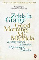 Good Morning, Mr Mandela - Zelda la Grange