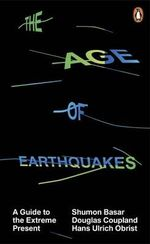 The Age of Earthquakes : A Guide to the Extreme Present - Shumon Basar
