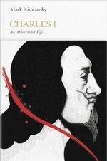 Charles I : An Abbreviated Life : Penguin Monarchs - Mark A. Kishlansky