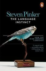 The Language Instinct : The New Science of Language and Mind - Steven Pinker