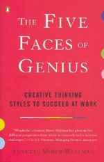 The Five Faces of Genius : Creative Thinking Styles to Succeed at Work - Annette Moser-Wellman