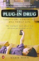 Plug in Drug : Television, Computers and Family Life - Marie Winn