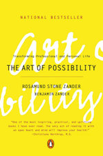 The Art of Possibility : Practices in Leadership, Relationship and Passion - Rosamund Stone Zander