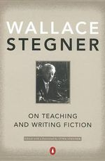 On Teaching and Writing Fiction - Wallace Earle Stegner