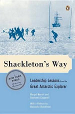 Shackleton's Way : Leadership Lessons from the Great Antarctic Explorer - Margot Morrell