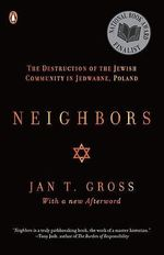 Neighbors : The Destruction of the Jewish Community in Jedwabne, Poland - Jan T. Gross