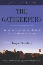 The Gatekeepers : Inside the Admissions Process of a Premier College - Jacques Steinberg