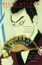Samurai William : The Englishman Who Opened Japan - Giles Milton