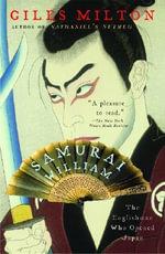 Samurai William : The Englishman Who Opened Japan - Giles Milton