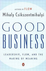 Good Business : Leadership, Flow, and the Making of Meaning - Mihaly Csikszentmihalyi