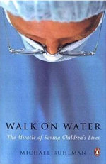 Walk on Water : The Miracle of Saving Children's Lives - Michael Ruhlman