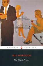 The Black Prince : Penguin Classics - Iris Murdoch