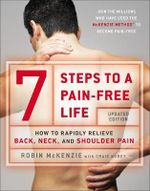 7 Steps to a Pain-Free Life : How to Rapidly Relieve Back, Neck and Shoulder Pain - Robin McKenzie