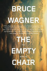The Empty Chair : Two Novellas - Bruce Wagner