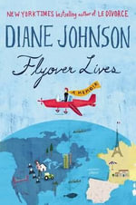 Flyover Lives : A Memoir - Diane Johnson