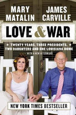 Love & War : Twenty Years, Three Presidents, Two Daughters and One Louisiana Home - James Carville