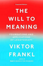 The Will to Meaning : Foundations and Applications of Logotherapy - Viktor E Frankl