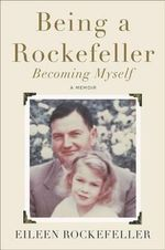 Being a Rockefeller, Becoming Myself : A Memoir - Eileen Rockefeller
