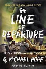 The Line of Departure : A Postapocalyptic Novel - G Michael Hopf