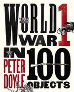 World War I in 100 Objects - Peter Doyle