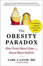 The Obesity Paradox : When Thinner Means Sicker and Heavier Means Healthier - Carl J Lavie