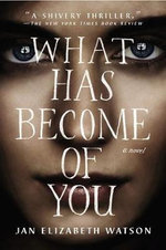 What Has Become of You : A Novel - Jan Elizabeth Watson